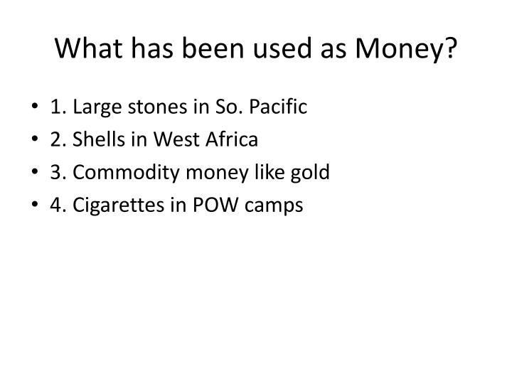 What has been used as Money?