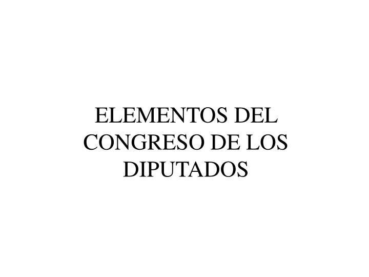 ELEMENTOS DEL CONGRESO DE LOS DIPUTADOS