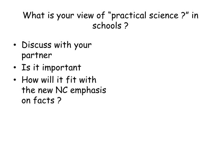 "What is your view of ""practical science ?"" in schools ?"