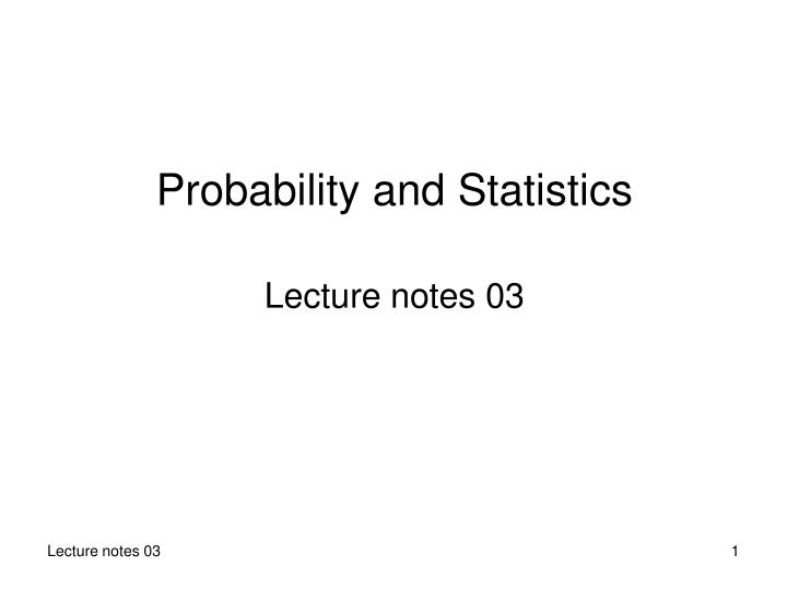 PPT - Probability and Statistics Lecture notes 03 PowerPoint