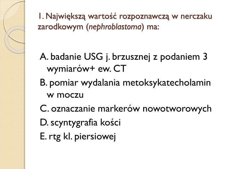 1 najwi ksz warto rozpoznawcz w nerczaku zarodkowym nephroblastoma ma