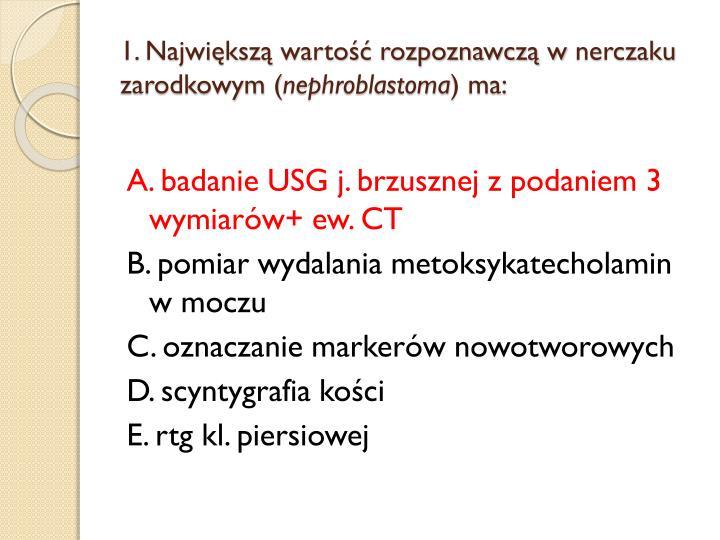 1 najwi ksz warto rozpoznawcz w nerczaku zarodkowym nephroblastoma ma1