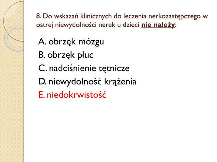 8. Do wskazań klinicznych do leczenia