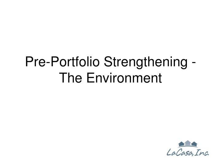 Pre-Portfolio Strengthening -