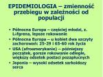 epidemiologia zmienno przebiegu w zale no ci od populacji