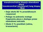 transbronchialna biopsja obwodowa p uca transbronchial peripheral lung biopsy tblb