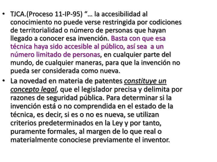 """TJCA.(Proceso 11-IP-95) """"… la accesibilidad al conocimiento no puede verse restringida por codiciones de territorialidad o número de personas que hayan llegado a conocer esa invención."""
