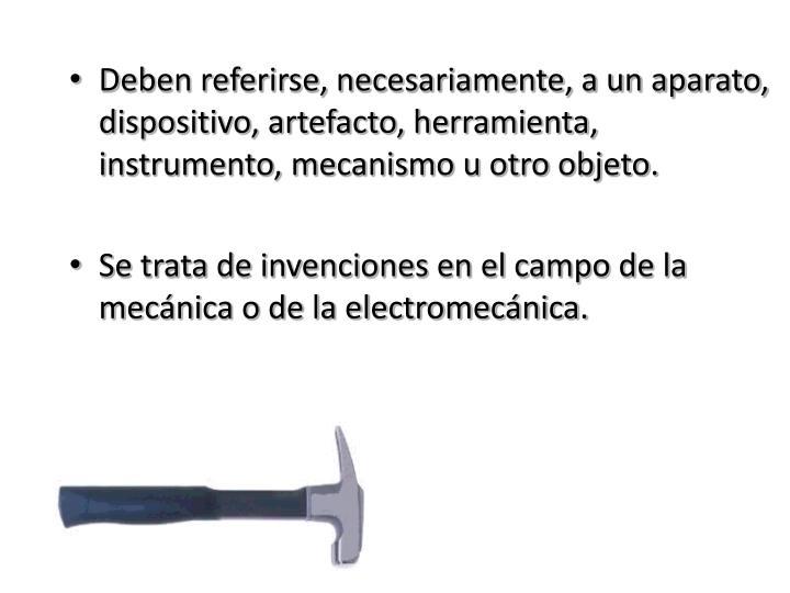 Deben referirse, necesariamente, a un aparato, dispositivo, artefacto, herramienta, instrumento, mecanismo u otro objeto.