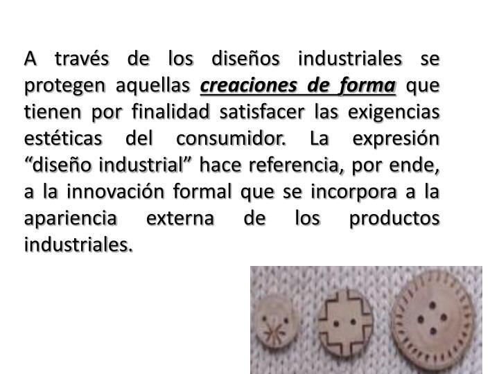 A través de los diseños industriales se protegen aquellas