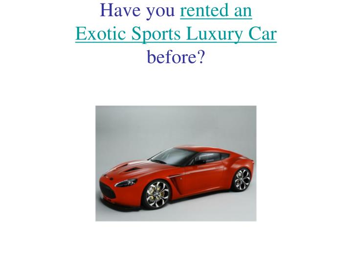 Have you rented an exotic sports luxury car before