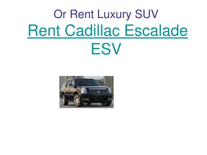 Or Rent Luxury SUV