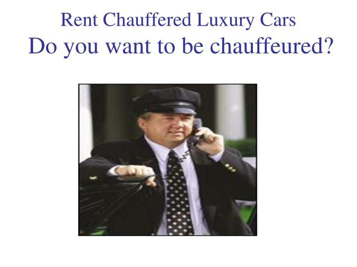 Rent Chauffered Luxury Cars