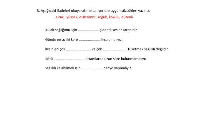 B. Aşağıdaki ifadeleri okuyarak noktalı yerlere uygun sözcükleri yazınız.