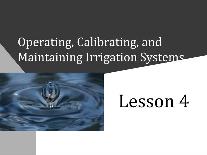 Operating calibrating and maintaining irrigation systems