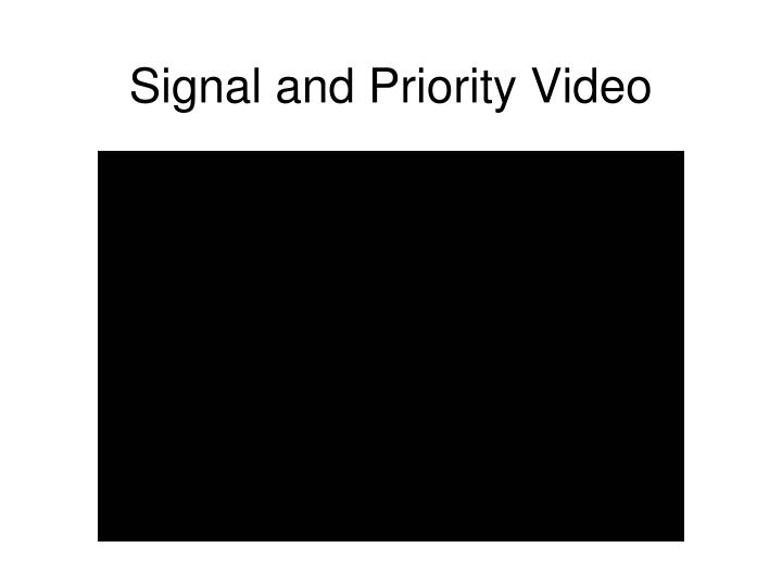 Signal and Priority Video