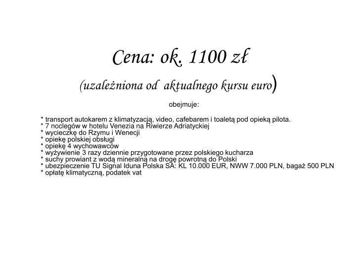 Cena ok 1100 z uzale niona od aktualnego kursu euro