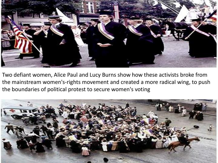 Two defiant women, Alice Paul and Lucy Burns show how these activists broke from the mainstream wome...