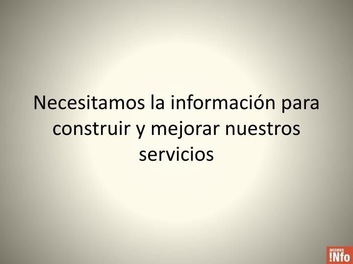 Necesitamos la información para construir y mejorar nuestros servicios