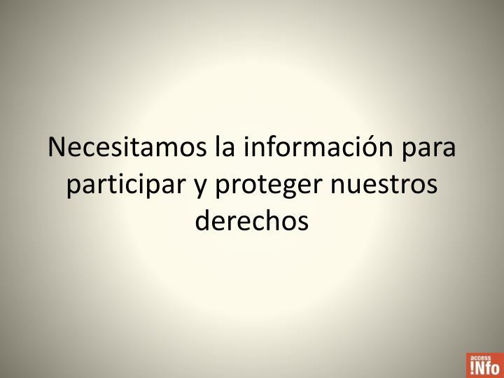 Necesitamos la información para participar y proteger nuestros derechos