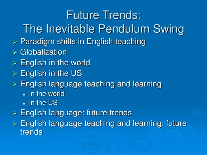 Future trends the inevitable pendulum swing