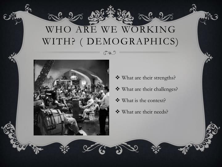 Who are we Working with? ( Demographics)