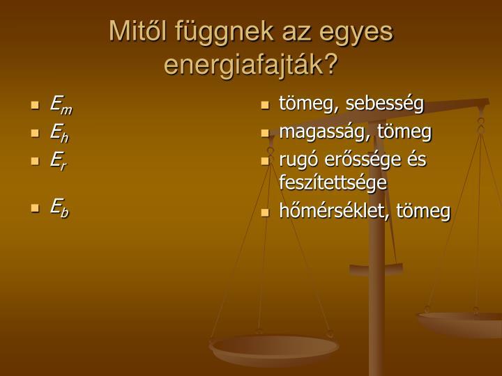 Mit l f ggnek az egyes energiafajt k
