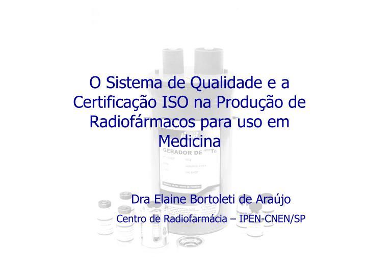 O Sistema de Qualidade e a Certificação ISO na Produção de Radiofármacos para uso em Medicina