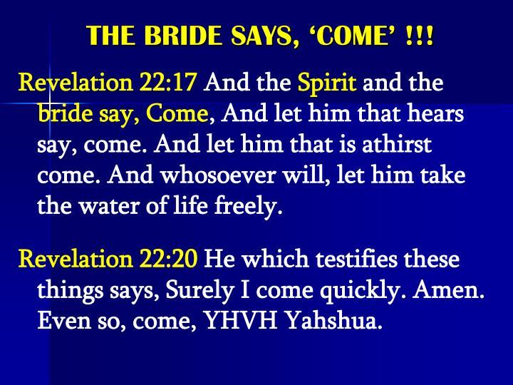THE BRIDE SAYS, 'COME' !!!