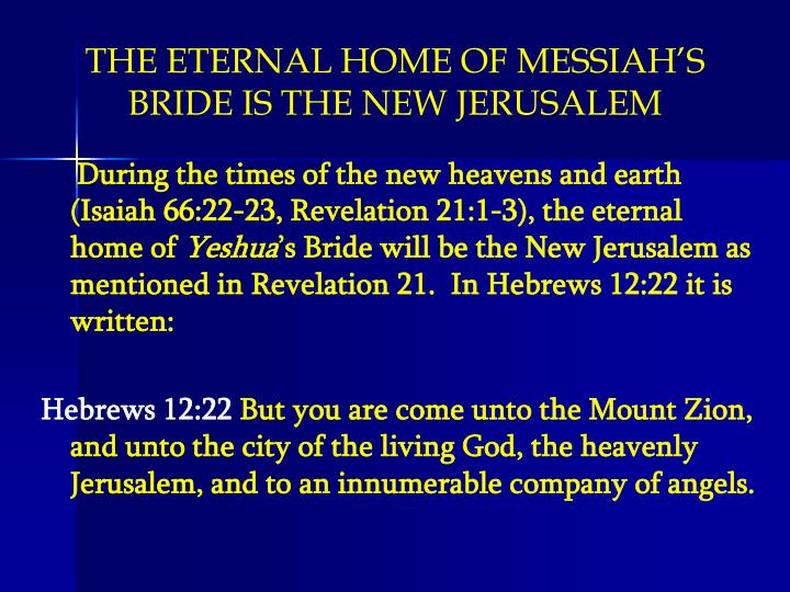 THE ETERNAL HOME OF MESSIAH'S BRIDE IS THE NEW JERUSALEM