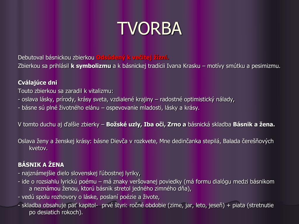 f1e78c113 TVORBA Debutoval básnickou zbierkou Odsúdený k večitej žízni. Zbierkou sa  prihlásil k symbolizmu a k básnickej tradícii Ivana Krasku – motívy smútku  a ...