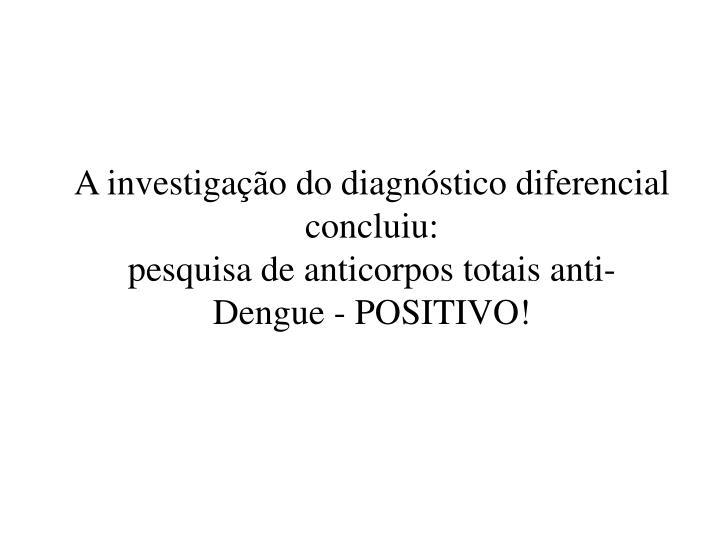 A investigação do diagnóstico diferencial concluiu:
