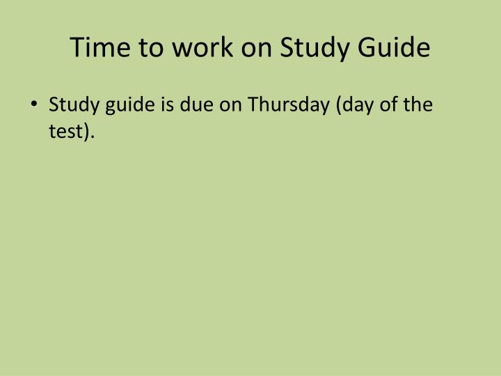 Time to work on Study Guide