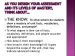 as you design your assessment and its levels of mastery think about