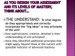 as you design your assessment and its levels of mastery think about1