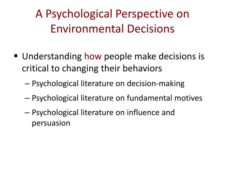 A Psychological Perspective on Environmental Decisions