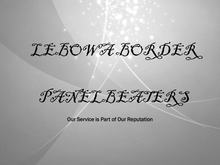 Lebowa border panelbeaters our service is part of our reputation