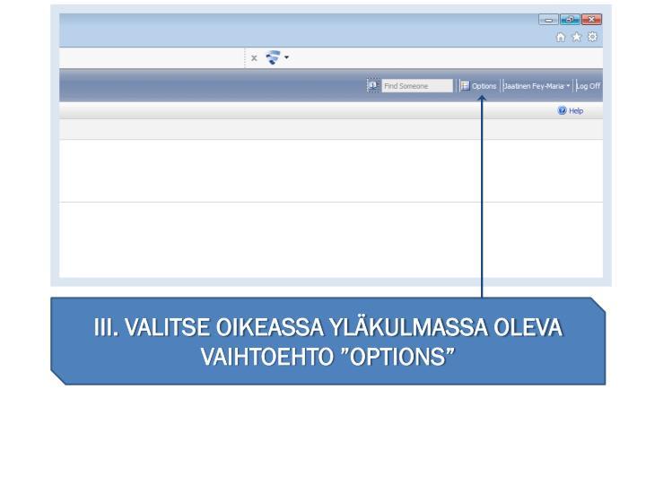 """III. VALITSE OIKEASSA YLÄKULMASSA OLEVA VAIHTOEHTO """"OPTIONS"""""""