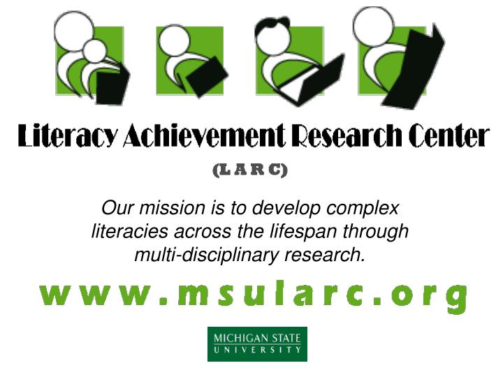Our mission is to develop complex literacies across the lifespan through multi-disciplinary research...