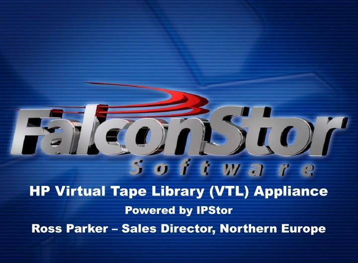 Hp virtual tape library vtl appliance powered by ipstor ross parker sales director northern europe