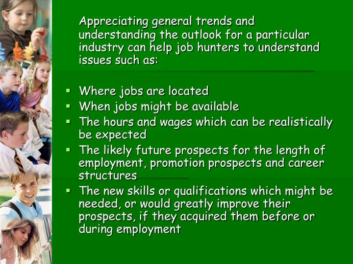Appreciating general trends and understanding the outlook for a particular industry can help job hunters to understand issues such as: