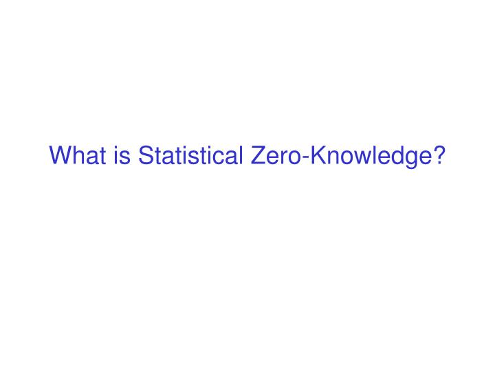 What is Statistical Zero-Knowledge?