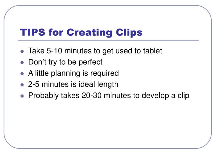 TIPS for Creating Clips