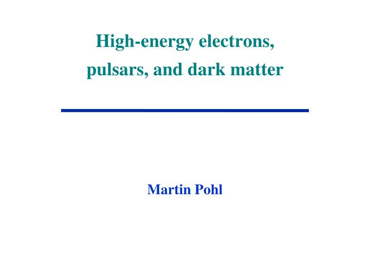 high energy electrons pulsars and dark matter n.