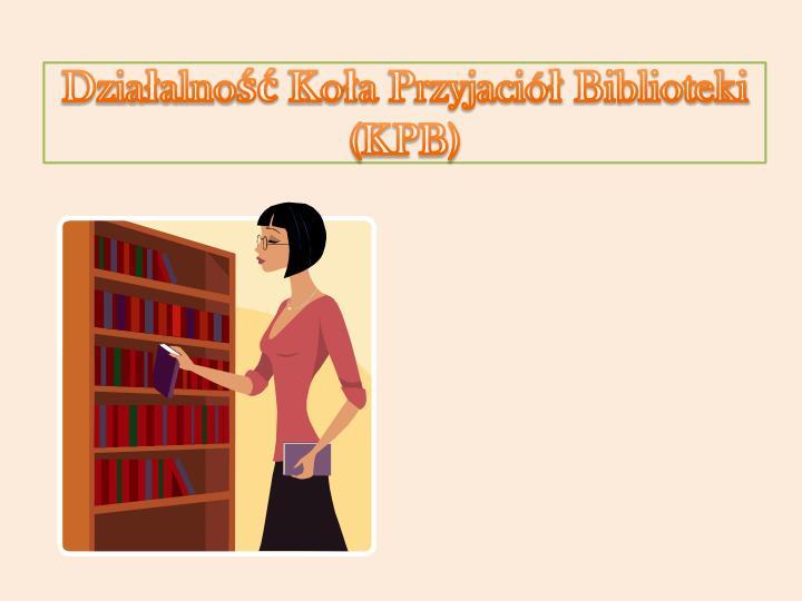 Działalność Koła Przyjaciół Biblioteki (KPB)