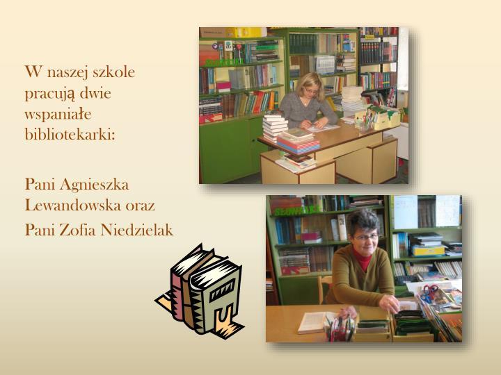 W naszej szkole pracują dwie wspaniałe bibliotekarki: