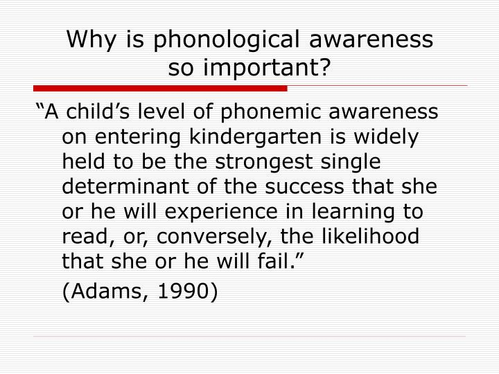 Why is phonological awareness