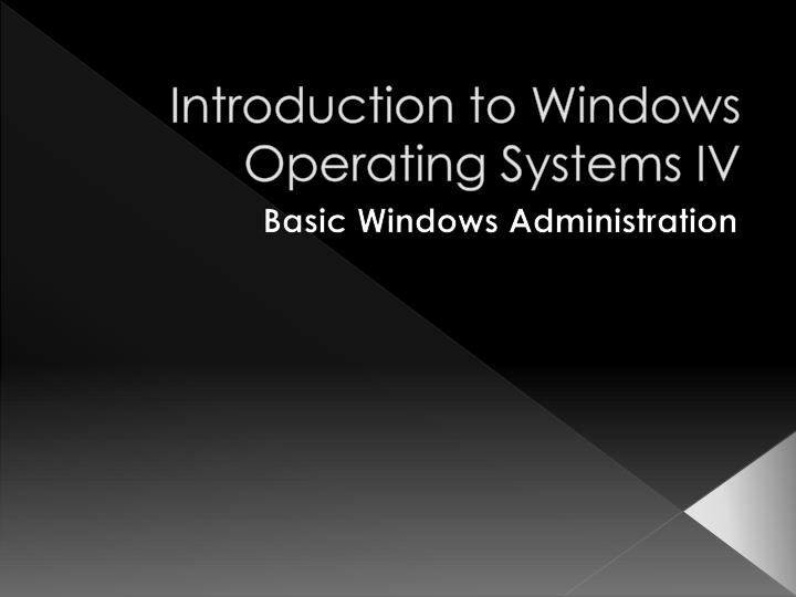 Introduction to windows operating systems iv