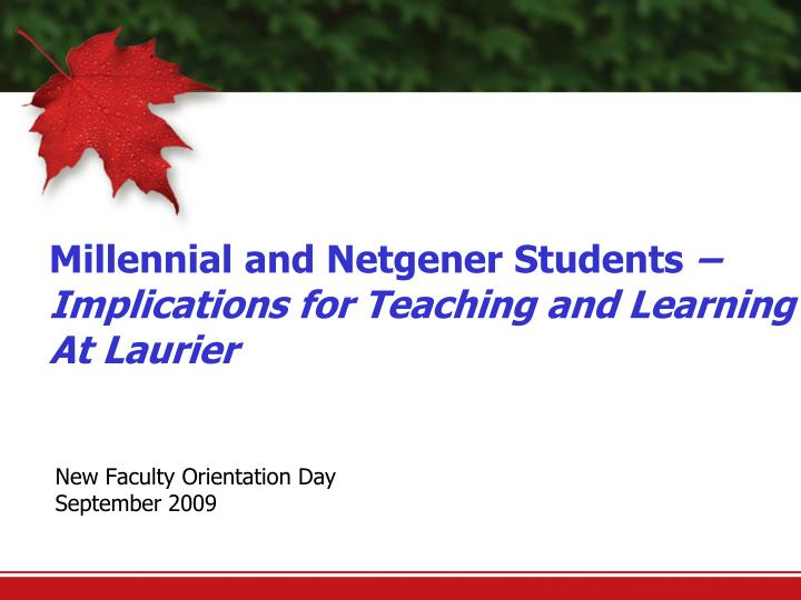 Millennial and netgener students implications for teaching and learning at laurier