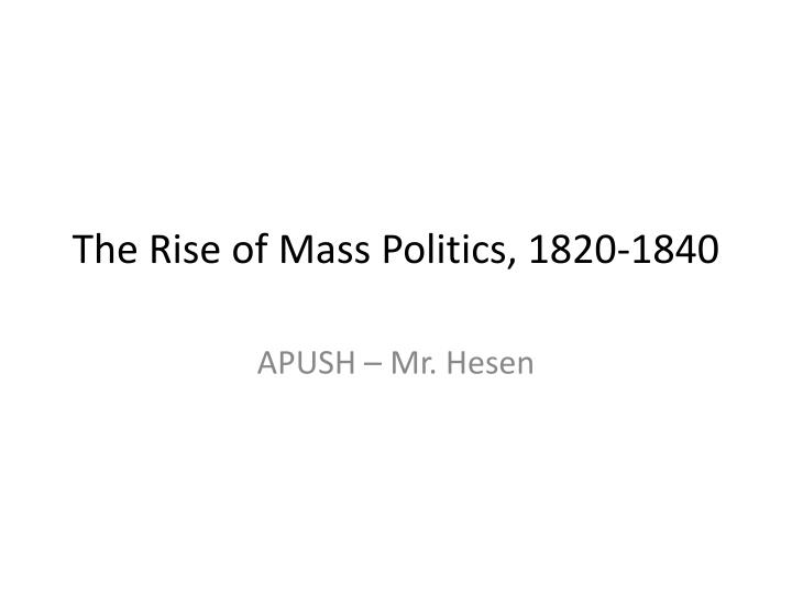 the rise of mass politics 1820 1840 n.