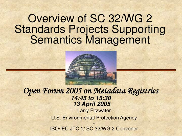 Overview of sc 32 wg 2 standards projects supporting semantics management